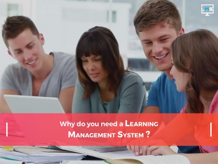 Why Do you Need  A  Learning Management System ?